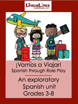 Exploratory Spanish through Role Play: Grades 3-8 - ¡Vamos a Viajar