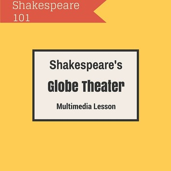 The Classroom is a Stage: Shakespeare & The Globe Theater (Multimedia)