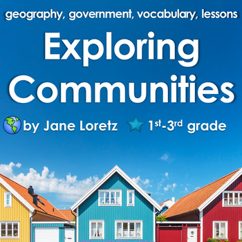 Exploring Communities (Includes geography, government, vocabulary, and lessons )