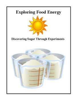 Exploring Food Energy - Discovering Sugar Through Activities and Experiments