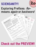 Exploring Prefixes: Re- Means again or backward – match wo