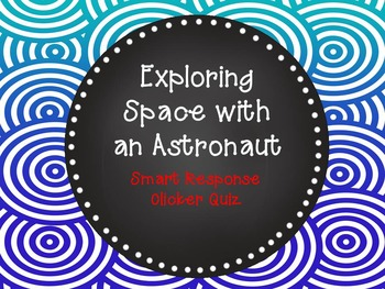 Exploring Space with an Astronaut Smart Response Clicker Quiz