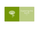 Exploring the Earth- Unit PowerPoint Presentations