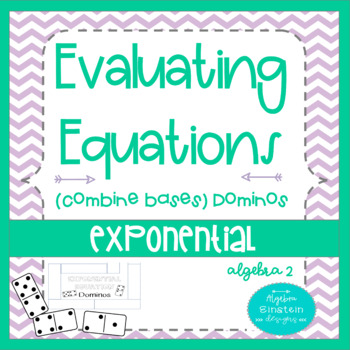 Exponential Equations - Solving by Combining Bases Dominos by ...
