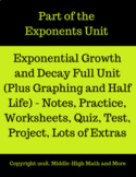 Exponential Growth and Decay Full Unit, Including Graphing, Half Life, Project