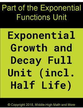 Exponential Growth and Decay Full Unit (including graphing and Half Life)