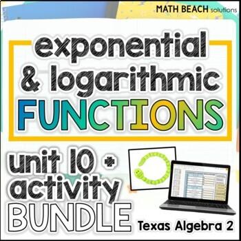Unit 10 + Activities: Exponential & Logarithmic Functions - Texas Algebra 2