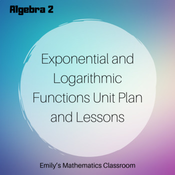 Exponential and Logarithmic Functions (Algebra 2 - Unit 5 Bundled Lessons)