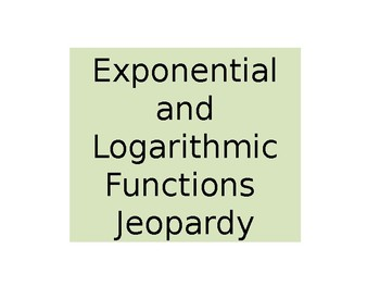 Exponential and Logarithmic Functions Jeopardy Review