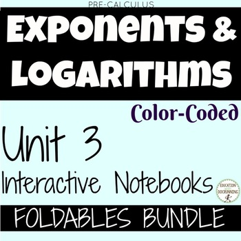 Exponents and Logarithms PreCalculus Curriculum Unit 3 Notes ONLY