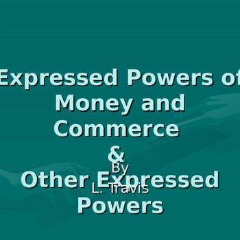 Expressed Powers of Money and Commerce & Other Expressed Powers