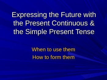 Expressing the Future with the Present Continuous and Simp