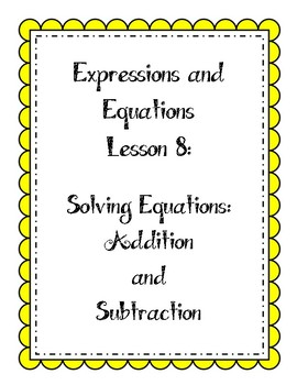 Expressions & Equations Lesson - Solving Equations (Addition and Subtraction)