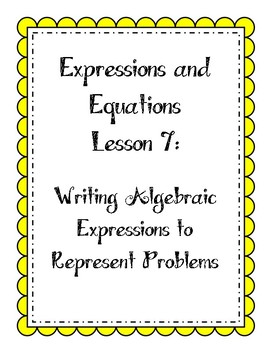Expressions & Equations Lesson - Write Algebra Expressions to Represent Problems