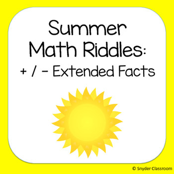 Summer Extended Facts (+ and -) Math Riddles
