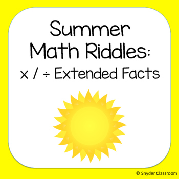 Summer Extended Facts (x and ÷) Math Riddles