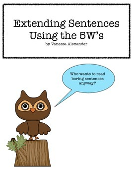 Extending Sentences Using The 5 W's (Printables)