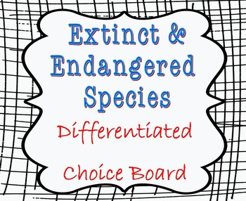 Extinct and Endangered Species Differentiated Choice Board (Technology Rich)