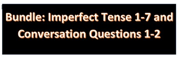 Bundle:  Imperfect Tense #1-7 and Conversation Questions #1-2