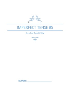 Extra Practice:  Imperfect Tense #5 Ser vs Estar Guided Writing (Basic-Intermed)