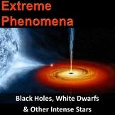 Extreme Phenomena - Black Holes, White Dwarfs & Other Inte