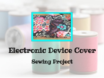 FACS Electronic Device Cover Sewing Project
