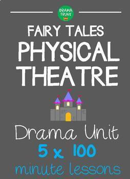 FAIRY TALES PHYSICAL THEATER Drama Unit (5 x 100 min drama lessons) - NO PREP!