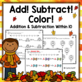 FALL Addition and Subtraction Within 10 Worksheets - Add! Subtract! Color!