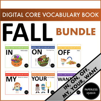 FALL BUNDLE - AAC Core Vocabulary Digital Book - ON, IN, OFF, WANT, MY, YOUR