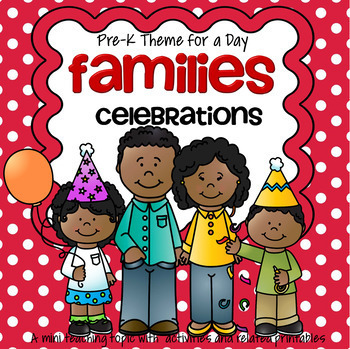 FAMILIES and CELEBRATIONS Theme Centers and Activities for Preschool and Pre-K