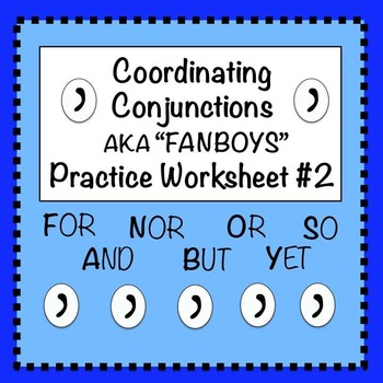 FANBOYS (Coordinating Conjunctions): Practice Worksheet #2