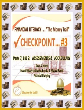 FINANCIAL LITERACY - THE MONEY TRAIL - PARTS 7, 8 & 9 ASSESSMENTS & VOCABULARY