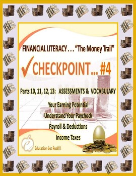 FINANCIAL LITERACY - THE MONEY TRAIL - PARTS 10, 11, 12, 13 ASSESSMENTS & VOCAB