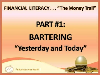 FINANCIAL LITERACY - The Money Trail – Part 1 – Bartering POWERPOINT