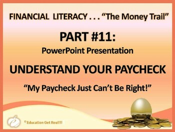 FINANCIAL LITERACY–The Money Trail– Part 11– Understand Your Paycheck POWERPOINT