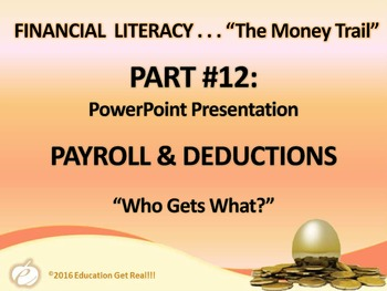 FINANCIAL LITERACY - The Money Trail Part 12 – Payroll&Deductions Package 3 in 1