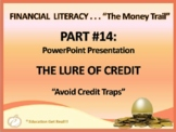 FINANCIAL LITERACY–The Money Trail – Part 14 – The Lure of Credit POWERPOINT