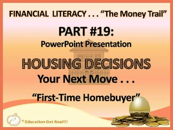 FINANCIAL LITERACY–The Money Trail–Part 19–Housing Decisions Your Next Move PPT
