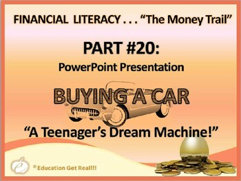 FINANCIAL LITERACY–The Money Trail–Part 20–Buying a Car-Teen's Dream Machine PPT