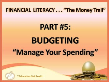 FINANCIAL LITERACY – The Money Trail – Part 5 – Budgeting POWERPOINT