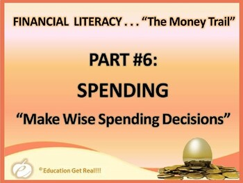 FINANCIAL LITERACY – The Money Trail – Part 6 – Spending POWERPOINT 2017