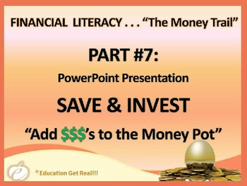 FINANCIAL LITERACY – The Money Trail – Part 7 – Save & Invest POWERPOINT