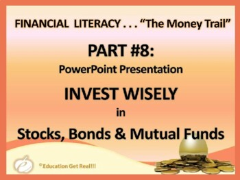 FINANCIAL LITERACY – The Money Trail-Part 8 Invest Wisely in Stocks...POWERPOINT