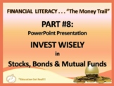 FINANCIAL LITERACY – The Money Trail - Part 8 Invest Wisely...PPT 2017 update