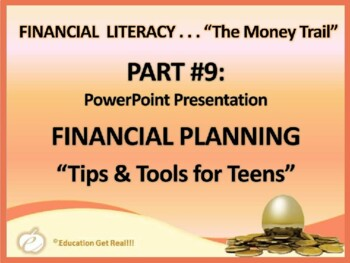 FINANCIAL LITERACY–The Money Trail – Part 9 - Financial Planning POWERPOINT