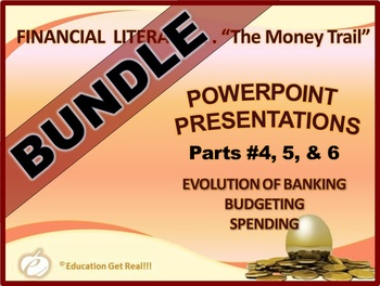 FINANCIAL LITERACY - The Money Trail - PowerPoint BUNDLE Parts 4, 5, & 6