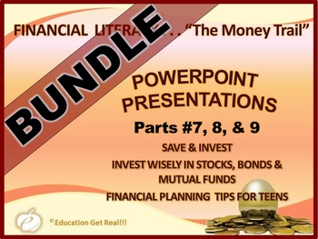 FINANCIAL LITERACY - The Money Trail - PowerPoint BUNDLE Parts 7, 8 & 9