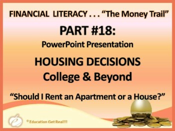 FINANCIAL LITERACY–The Money Trail Part 18 Housing College & Beyond POWERPOINT