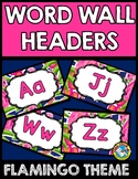 FLAMINGO CLASSROOM THEME DECOR (FLAMINGO WORD WALL HEADERS OR ALPHABET POSTERS)