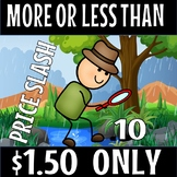 FLASH DEAL-MORE OR LESS THAN 10